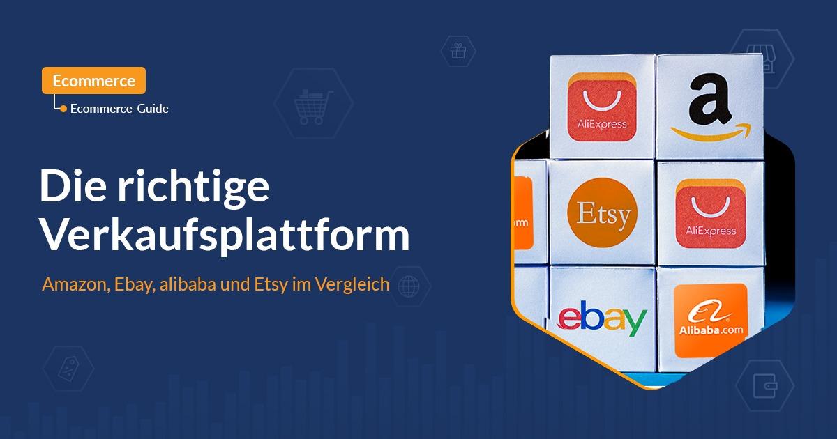 Die richtige Verkaufsplattform: Amazon, Ebay, Alibaba und Etsy im Vergleich