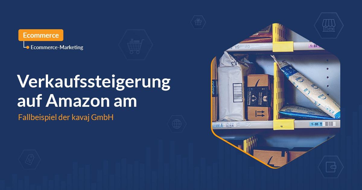 Verkaufssteigerung auf Amazon am Fallbeispiel der kavaj GmbH