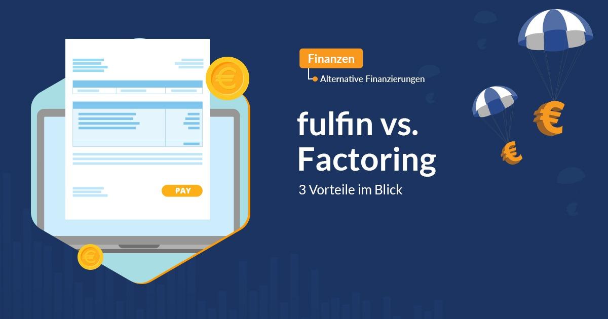 fulfin vs. Factoring – 3 Vorteile im Blick