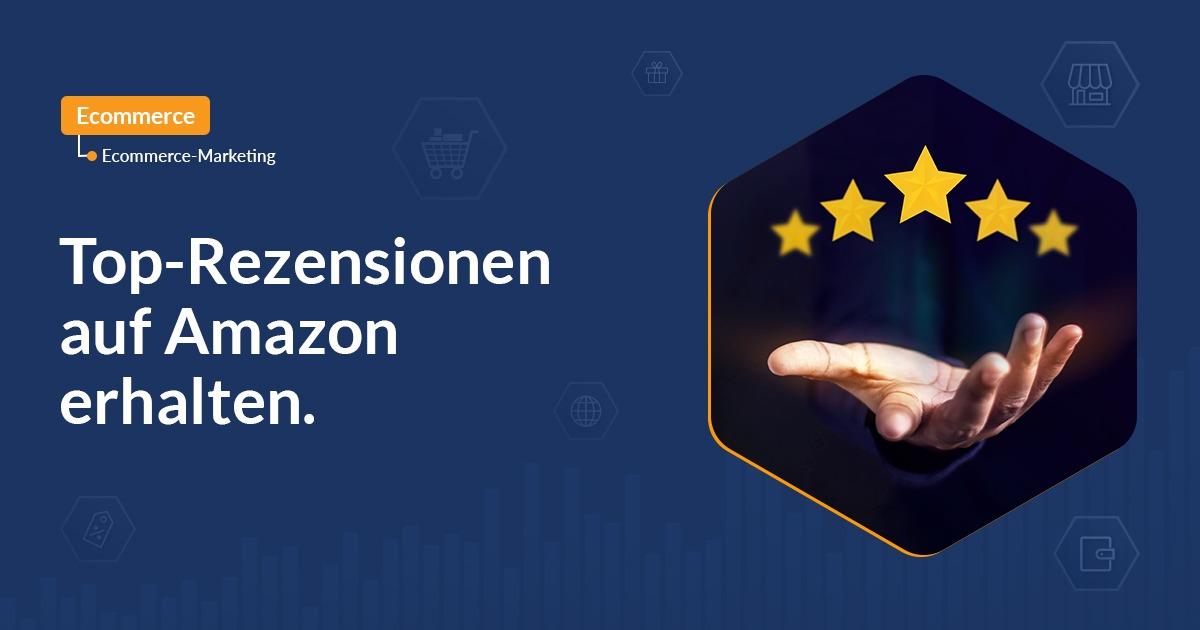 Top-Rezensionen auf Amazon erhalten. 10 Schritte zu Top-Bewertungen