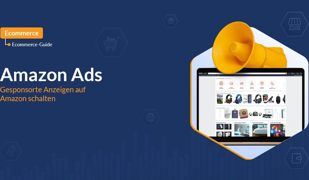 Amazon Ads: Gesponsorte Anzeigen auf Amazon schalten