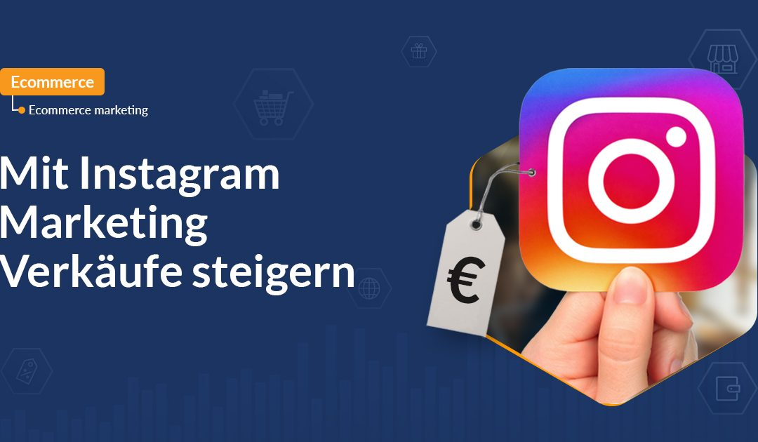 Mittels Instagram Online Marketing E-Commerce-Verkäufe steigern