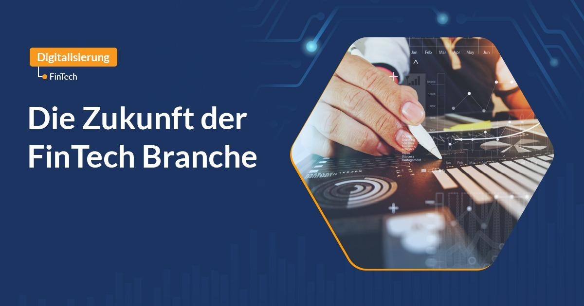 Die Zukunft der FinTech Branche – Innovationen und Entwicklungen im Finanzwesen