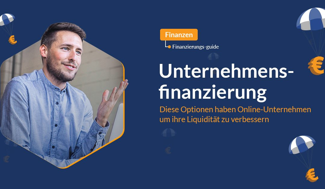 Unternehmensfinanzierung: Diese Optionen haben Online-Unternehmen um ihre Liquidität zu verbessern