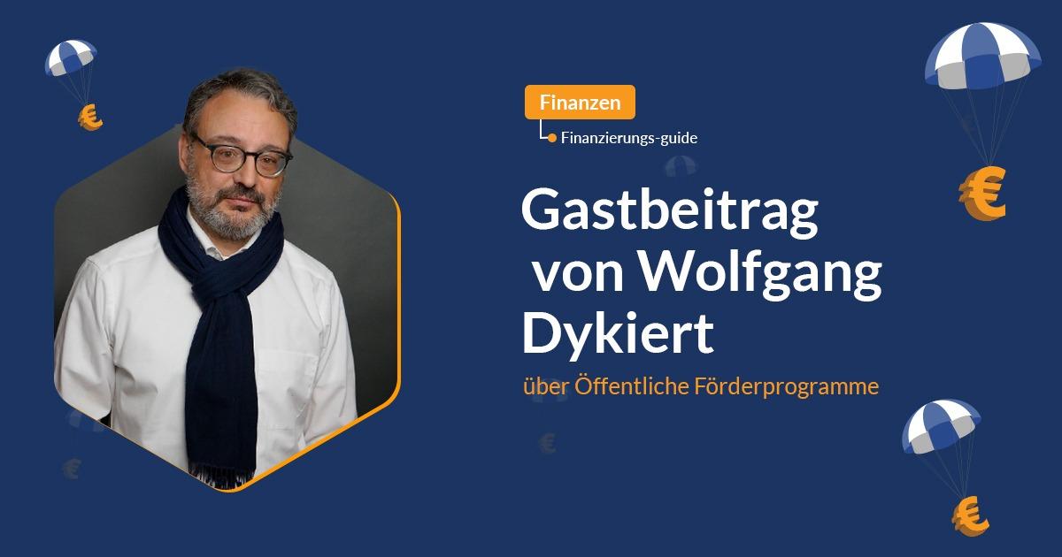 Gastbeitrag von Wolfgang Dykiert über Öffentliche Förderprogramme