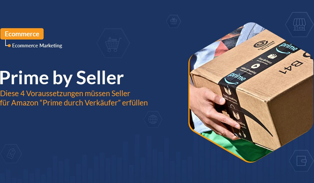 """Prime by Seller: Diese 4 Voraussetzungen müssen Seller für Amazon """"Prime durch Verkäufer"""" erfüllen"""