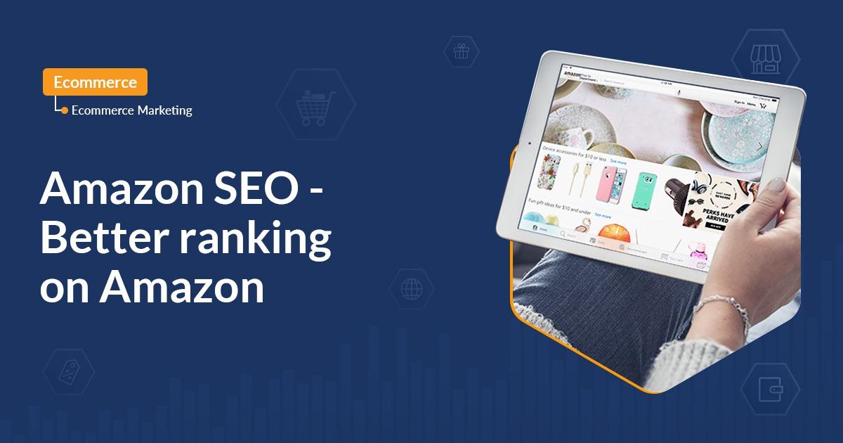 Amazon SEO - Better ranking on Amazon