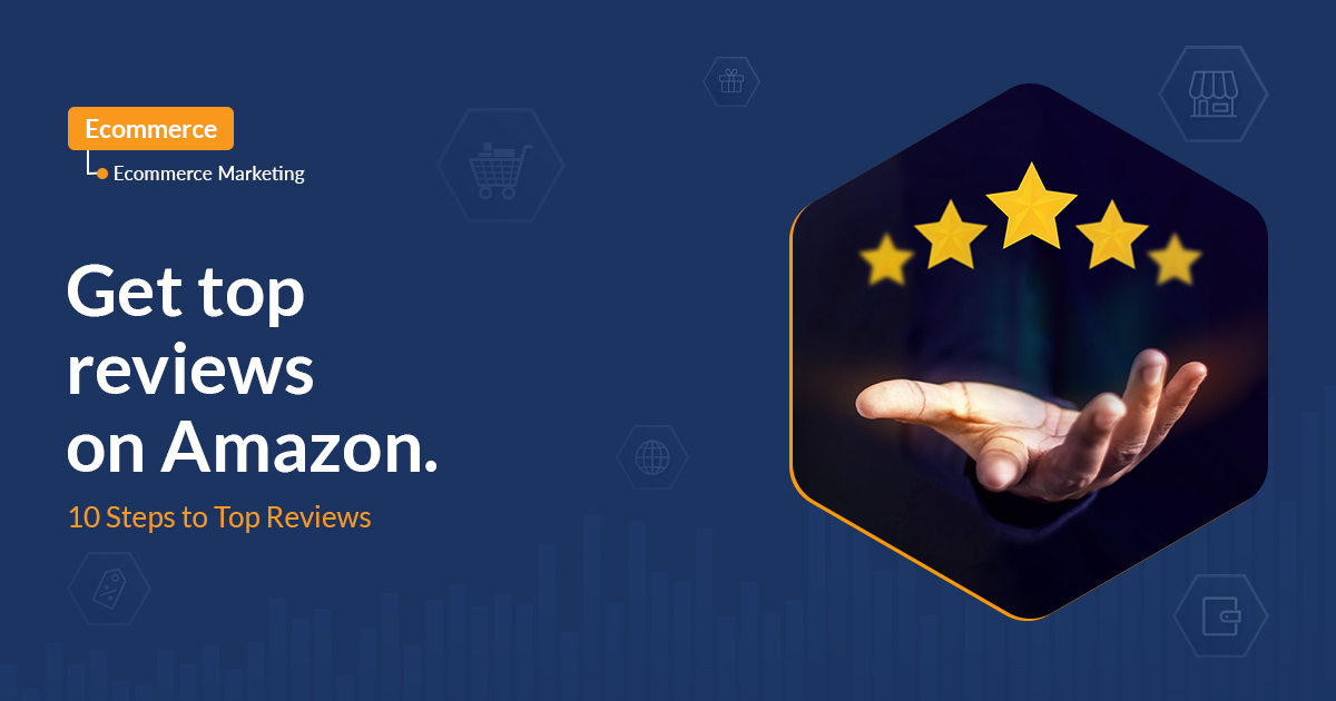 Get top reviews on Amazon. 10 Steps to Top Reviews