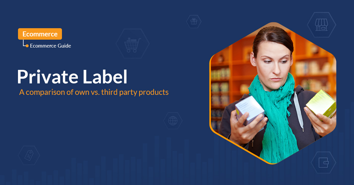 Private Label - A comparison of own vs. third party products