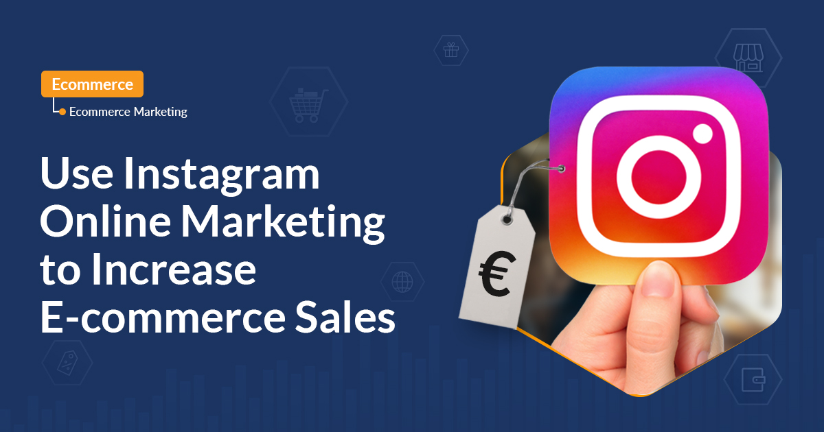 Use Instagram Online Marketing to Increase E-commerce Sales