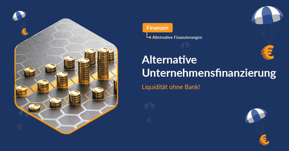 Alternative Unternehmensfinanzierung – Liquidität ohne Bank!
