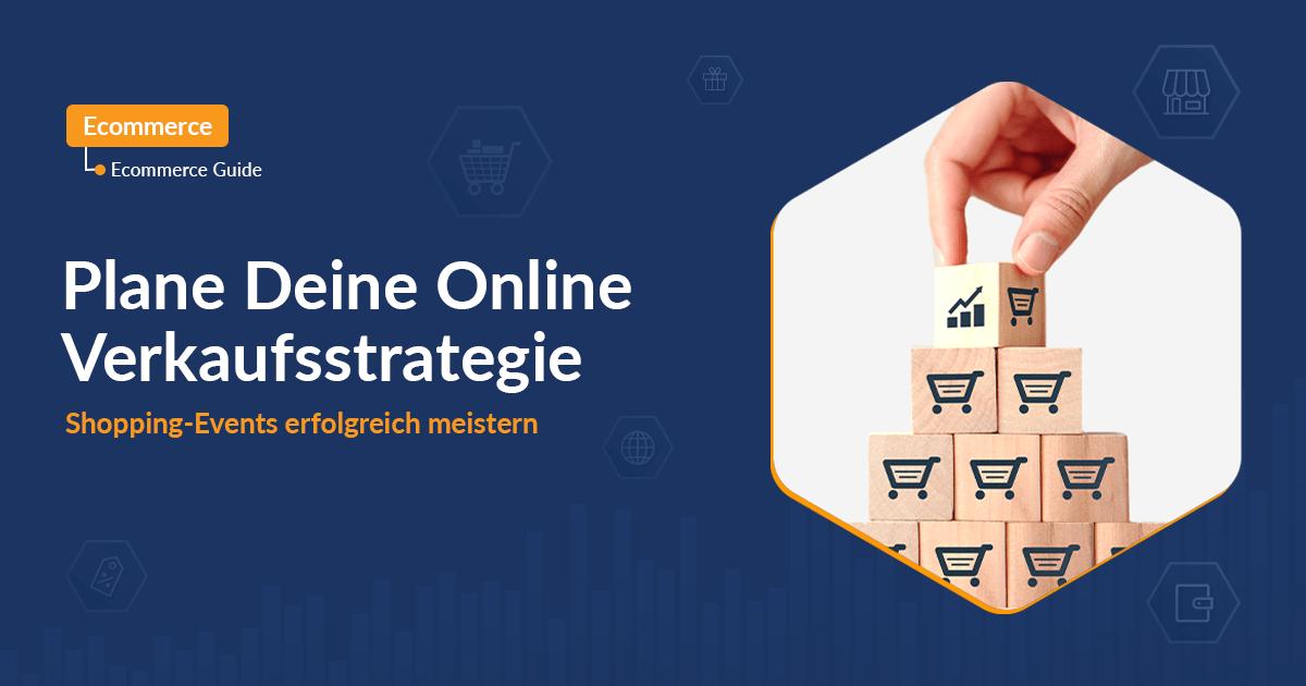 Hacke Deinen Online-Shop mit der richtigen Verkaufsstrategie für Shopping-Events